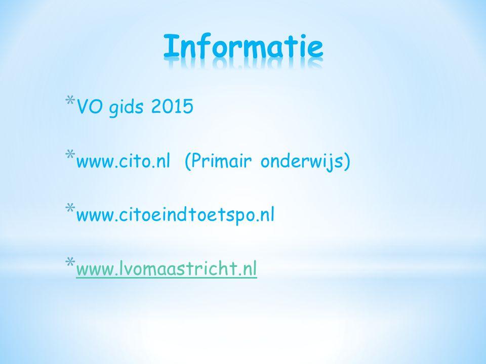 * VO gids 2015 * www.cito.nl (Primair onderwijs) * www.citoeindtoetspo.nl * www.lvomaastricht.nl www.lvomaastricht.nl