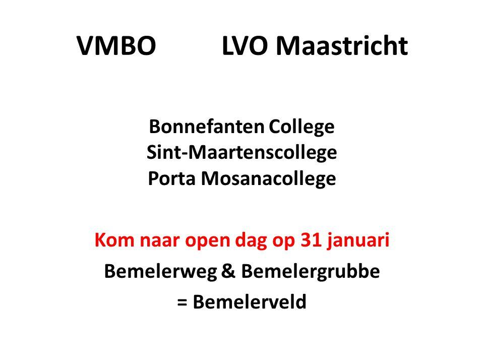 VMBO LVO Maastricht Bonnefanten College Sint-Maartenscollege Porta Mosanacollege Kom naar open dag op 31 januari Bemelerweg & Bemelergrubbe = Bemelerv