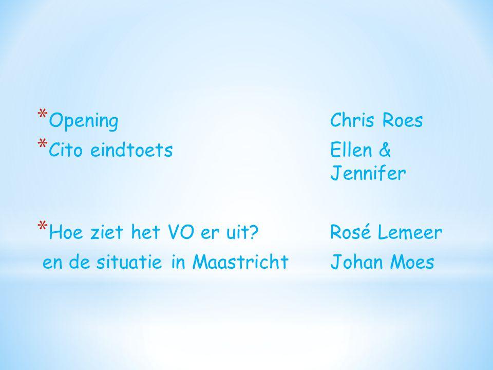 * OpeningChris Roes * Cito eindtoetsEllen & Jennifer * Hoe ziet het VO er uit?Rosé Lemeer en de situatie in Maastricht Johan Moes