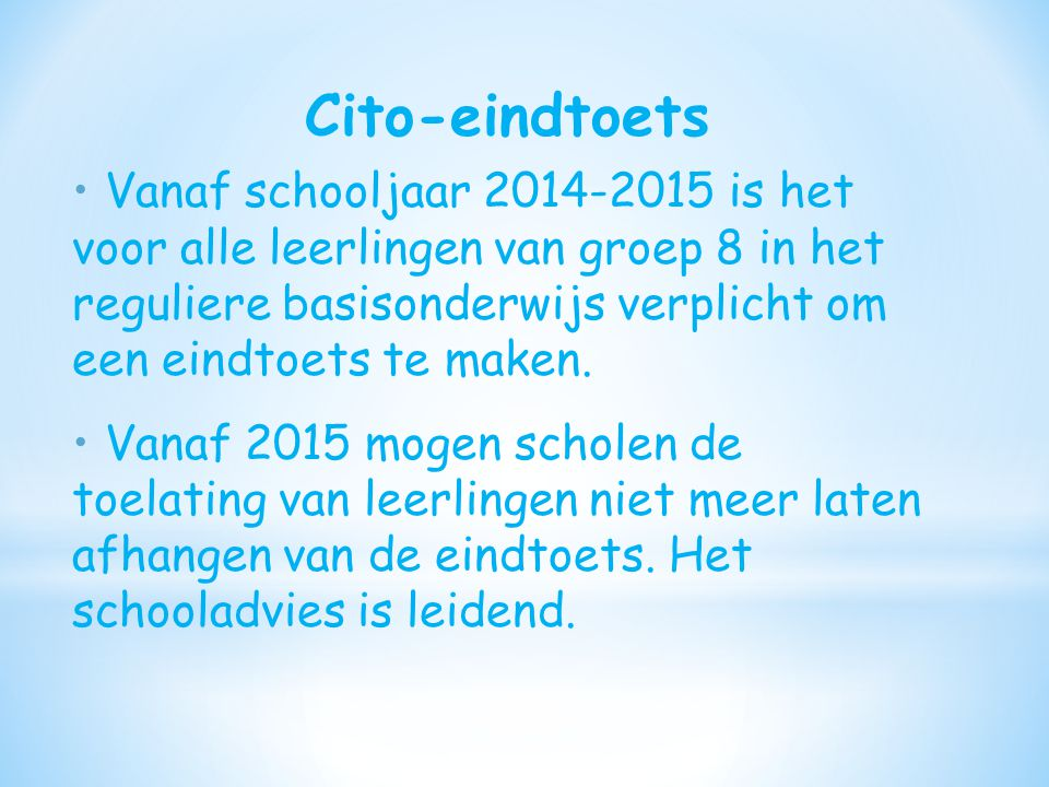 Cito-eindtoets Vanaf schooljaar 2014-2015 is het voor alle leerlingen van groep 8 in het reguliere basisonderwijs verplicht om een eindtoets te maken.