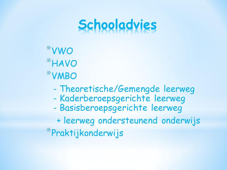 * VWO * HAVO * VMBO - Theoretische/Gemengde leerweg - Kaderberoepsgerichte leerweg - Basisberoepsgerichte leerweg + leerweg ondersteunend onderwijs * Praktijkonderwijs