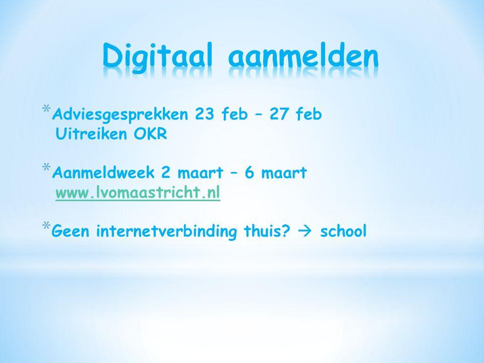 * Adviesgesprekken 23 feb – 27 feb Uitreiken OKR * Aanmeldweek 2 maart – 6 maart www.lvomaastricht.nl * Geen internetverbinding thuis?  school