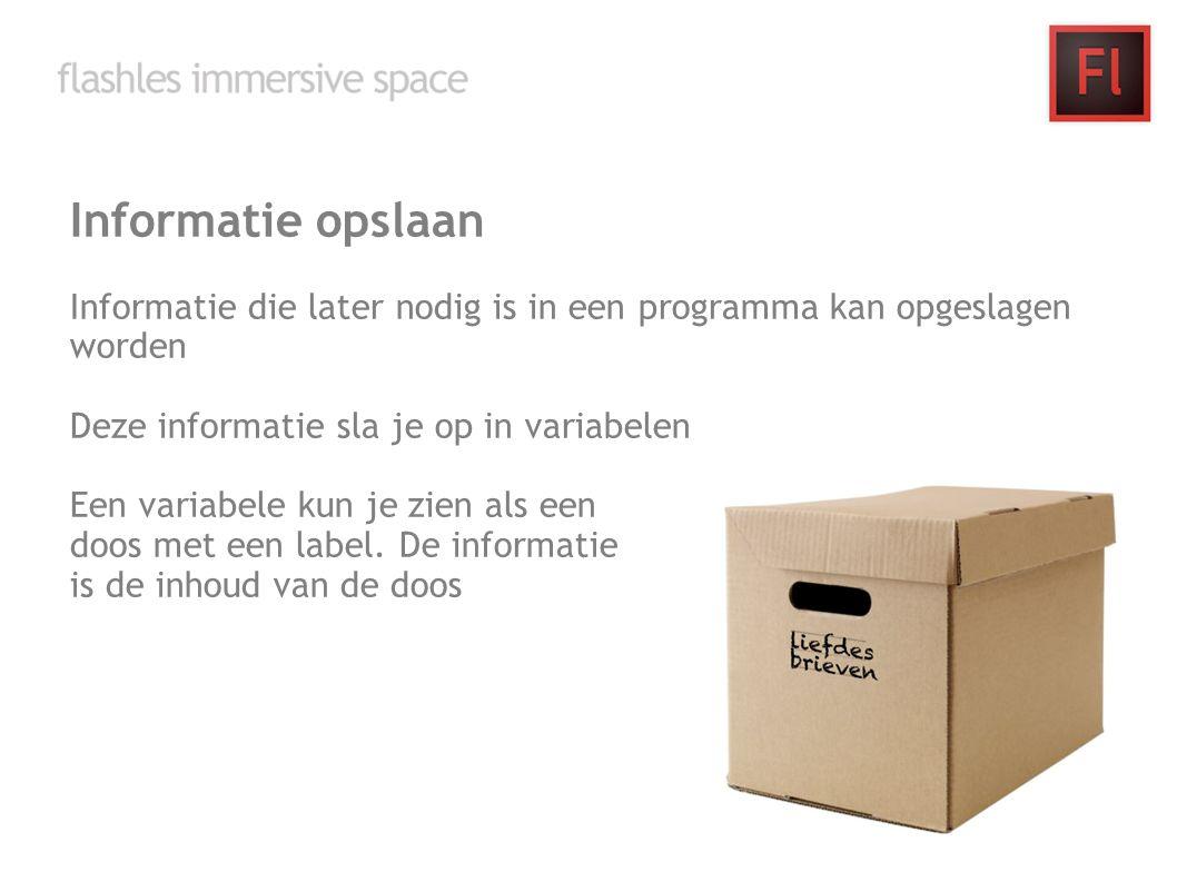 Informatie opslaan Informatie die later nodig is in een programma kan opgeslagen worden Deze informatie sla je op in variabelen Een variabele kun je zien als een doos met een label.