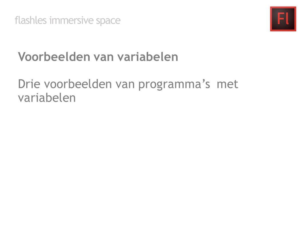 Voorbeelden van variabelen Drie voorbeelden van programma's met variabelen