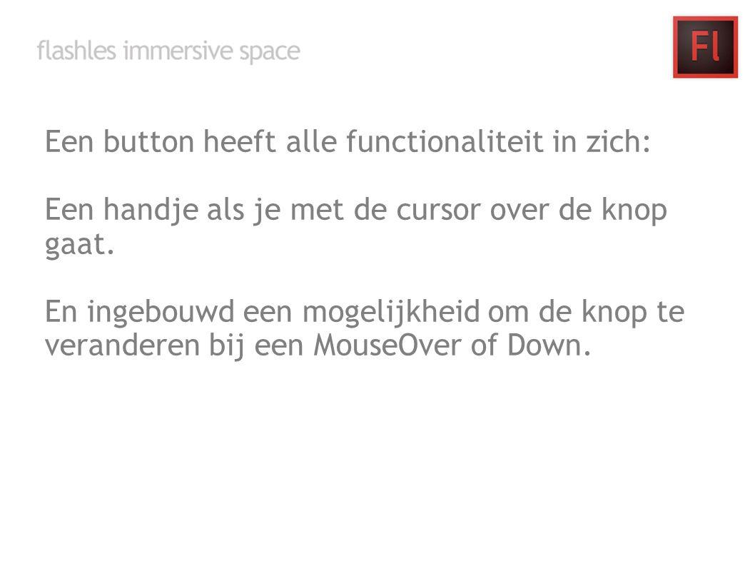 Een button heeft alle functionaliteit in zich: Een handje als je met de cursor over de knop gaat. En ingebouwd een mogelijkheid om de knop te verander