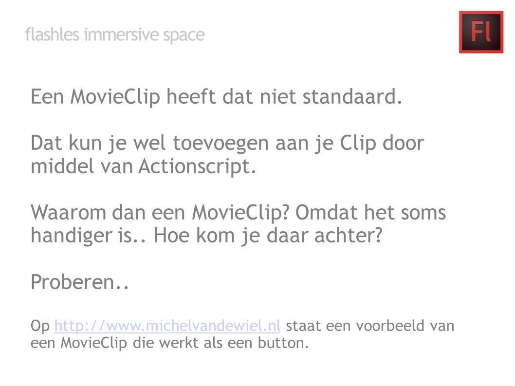 Een MovieClip heeft dat niet standaard. Dat kun je wel toevoegen aan je Clip door middel van Actionscript. Waarom dan een MovieClip? Omdat het soms ha