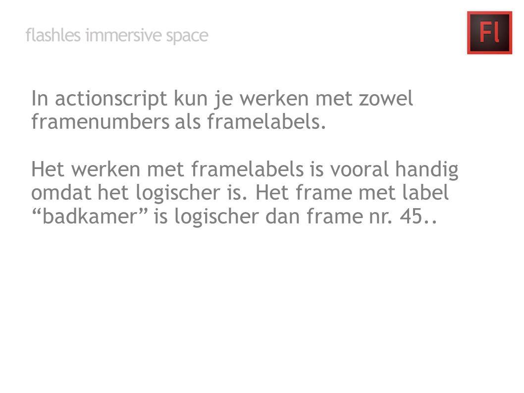 In actionscript kun je werken met zowel framenumbers als framelabels. Het werken met framelabels is vooral handig omdat het logischer is. Het frame me