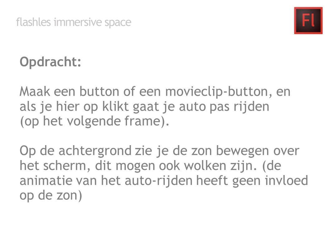 Opdracht: Maak een button of een movieclip-button, en als je hier op klikt gaat je auto pas rijden (op het volgende frame). Op de achtergrond zie je d