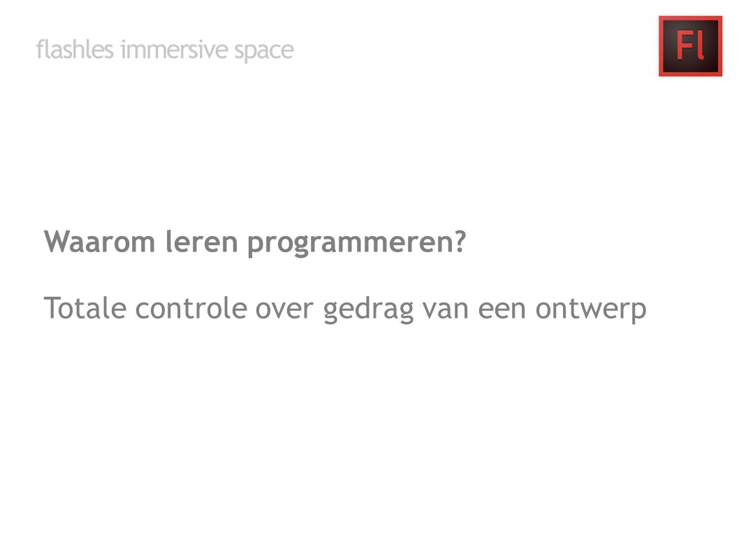 Waarom leren programmeren? Totale controle over gedrag van een ontwerp