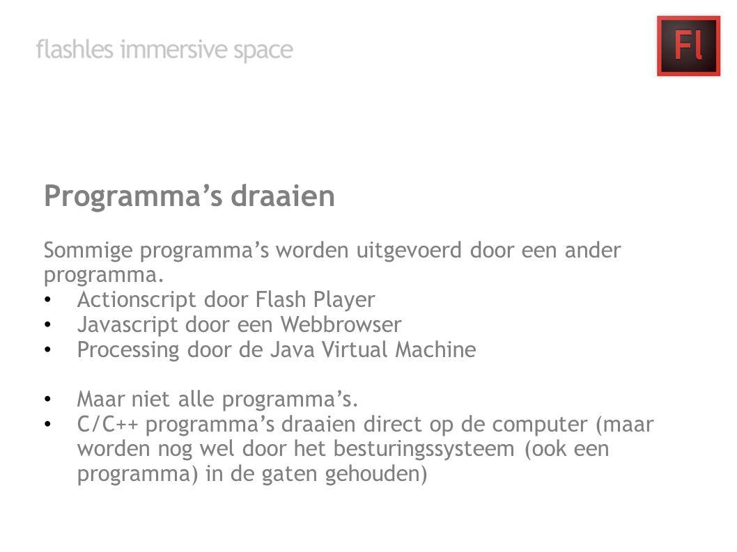 Programma's draaien Sommige programma's worden uitgevoerd door een ander programma. Actionscript door Flash Player Javascript door een Webbrowser Proc