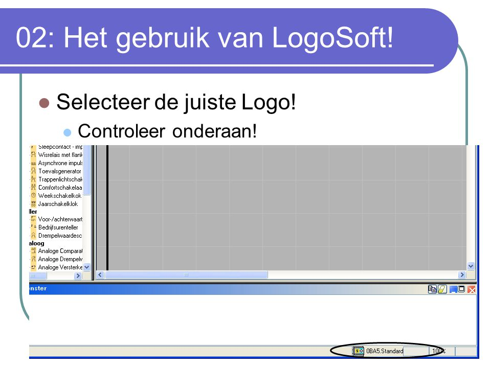 02: Het gebruik van LogoSoft! Selecteer de juiste Logo! Controleer onderaan!