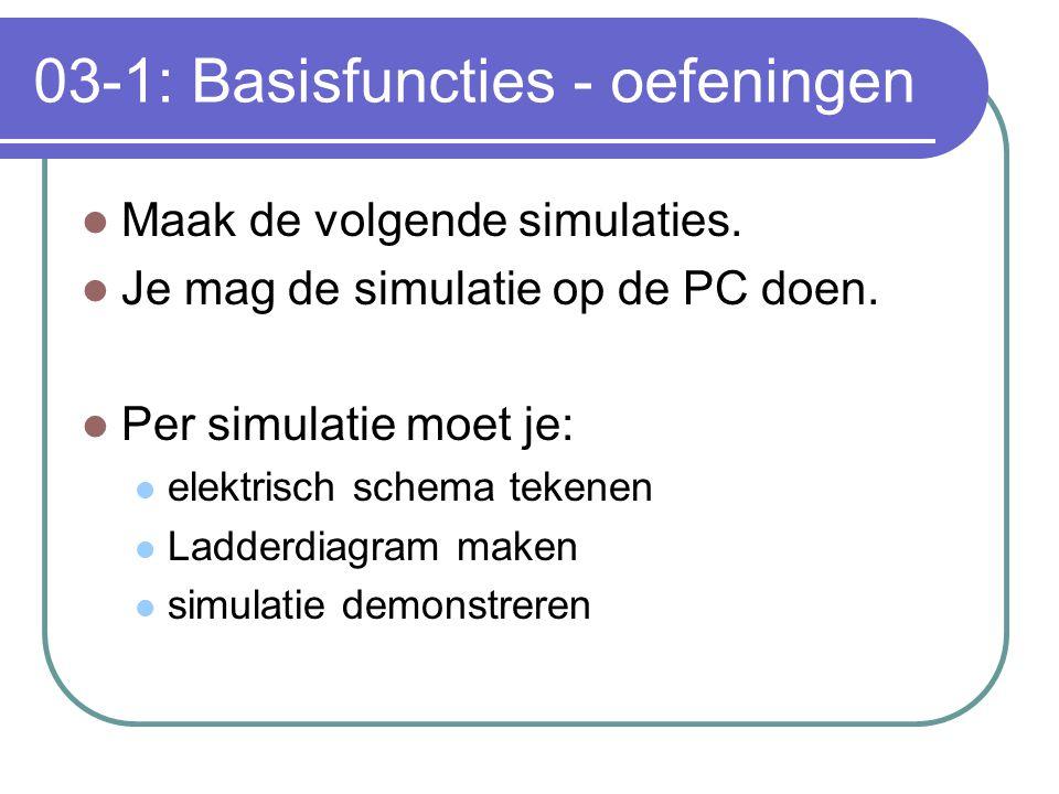 03-1: Basisfuncties - oefeningen Maak de volgende simulaties. Je mag de simulatie op de PC doen. Per simulatie moet je: elektrisch schema tekenen Ladd