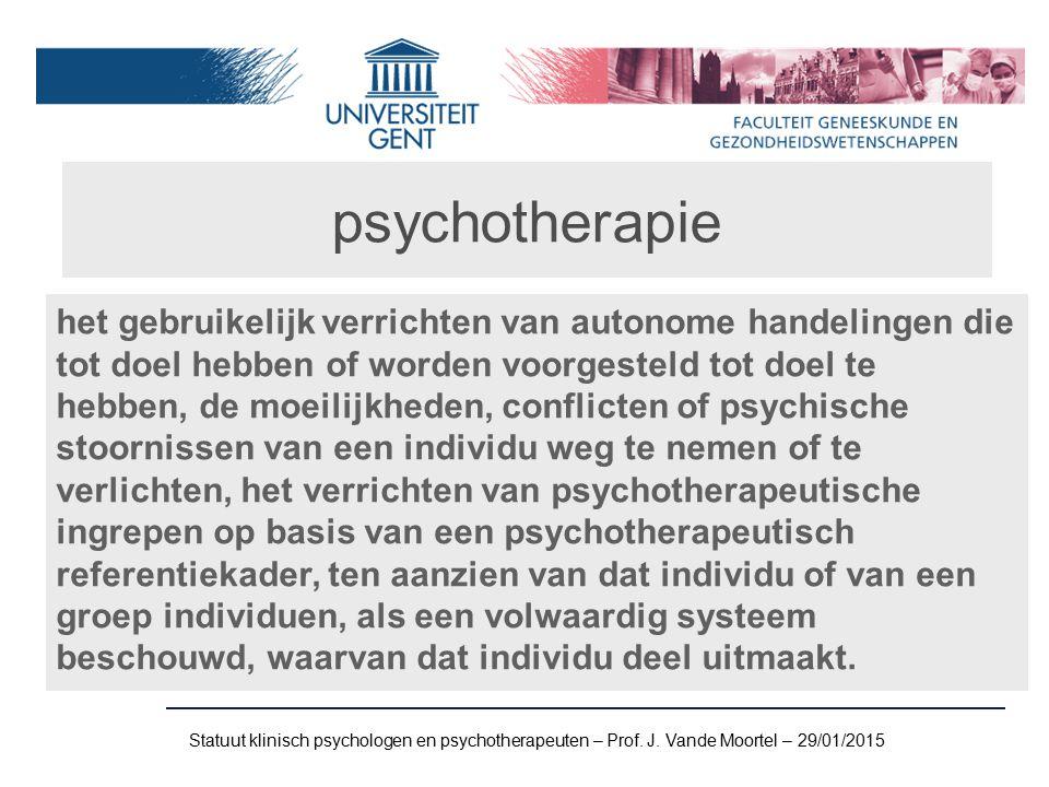 psychotherapie het gebruikelijk verrichten van autonome handelingen die tot doel hebben of worden voorgesteld tot doel te hebben, de moeilijkheden, conflicten of psychische stoornissen van een individu weg te nemen of te verlichten, het verrichten van psychotherapeutische ingrepen op basis van een psychotherapeutisch referentiekader, ten aanzien van dat individu of van een groep individuen, als een volwaardig systeem beschouwd, waarvan dat individu deel uitmaakt.