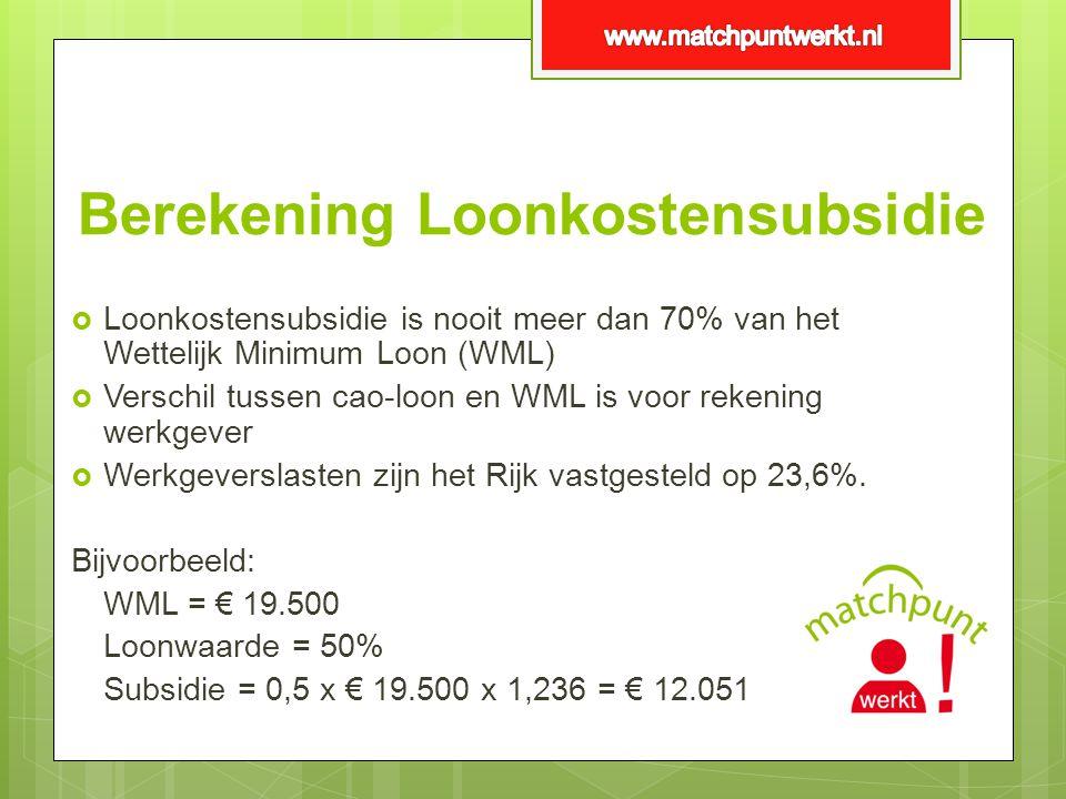 Berekening Loonkostensubsidie  Loonkostensubsidie is nooit meer dan 70% van het Wettelijk Minimum Loon (WML)  Verschil tussen cao-loon en WML is voo