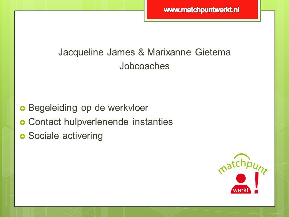 Jacqueline James & Marixanne Gietema Jobcoaches  Begeleiding op de werkvloer  Contact hulpverlenende instanties  Sociale activering