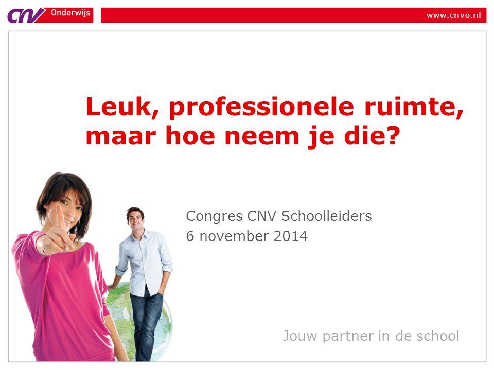 www.cnvo.nl Jouw partner in de school Leuk, professionele ruimte, maar hoe neem je die? Congres CNV Schoolleiders 6 november 2014