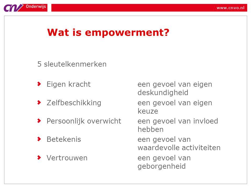 www.cnvo.nl Wat is empowerment? 5 sleutelkenmerken Eigen kracht een gevoel van eigen deskundigheid Zelfbeschikkingeen gevoel van eigen keuze Persoonli