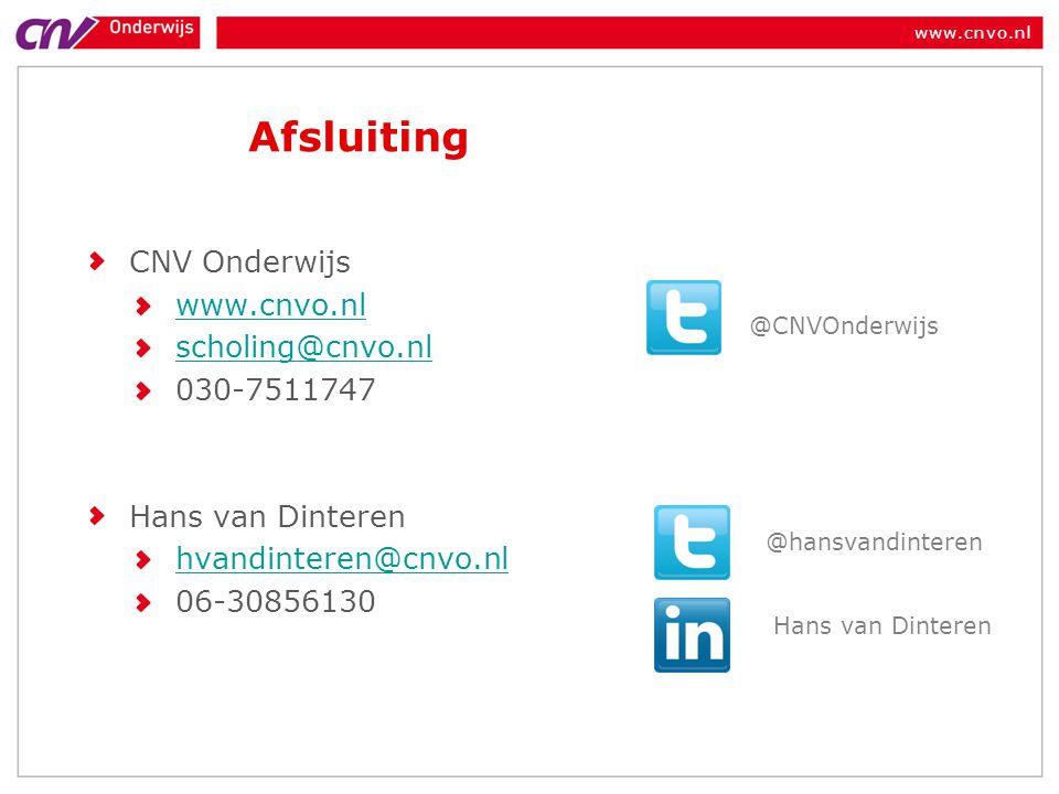 www.cnvo.nl Afsluiting CNV Onderwijs www.cnvo.nl scholing@cnvo.nl 030-7511747 Hans van Dinteren hvandinteren@cnvo.nl 06-30856130 @hansvandinteren Hans van Dinteren @CNVOnderwijs
