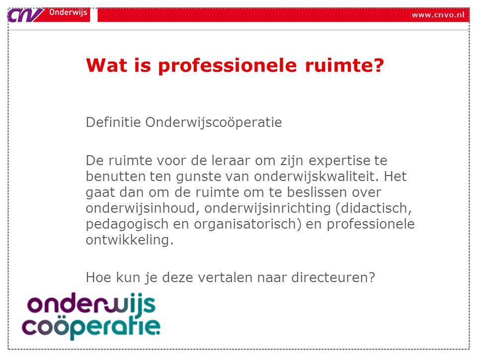 www.cnvo.nl Wat is professionele ruimte? Definitie Onderwijscoöperatie De ruimte voor de leraar om zijn expertise te benutten ten gunste van onderwijs