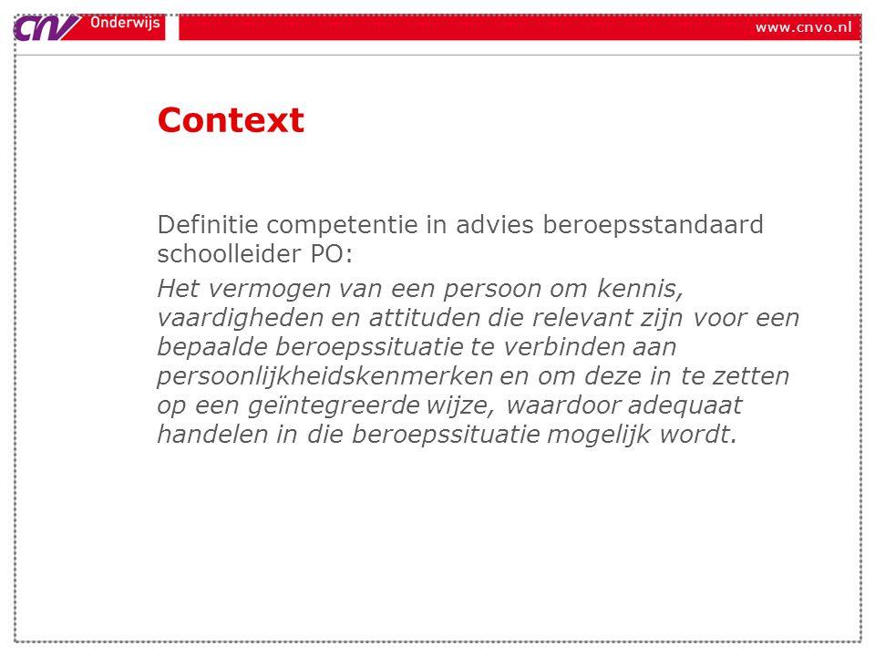 www.cnvo.nl Context Definitie competentie in advies beroepsstandaard schoolleider PO: Het vermogen van een persoon om kennis, vaardigheden en attitude