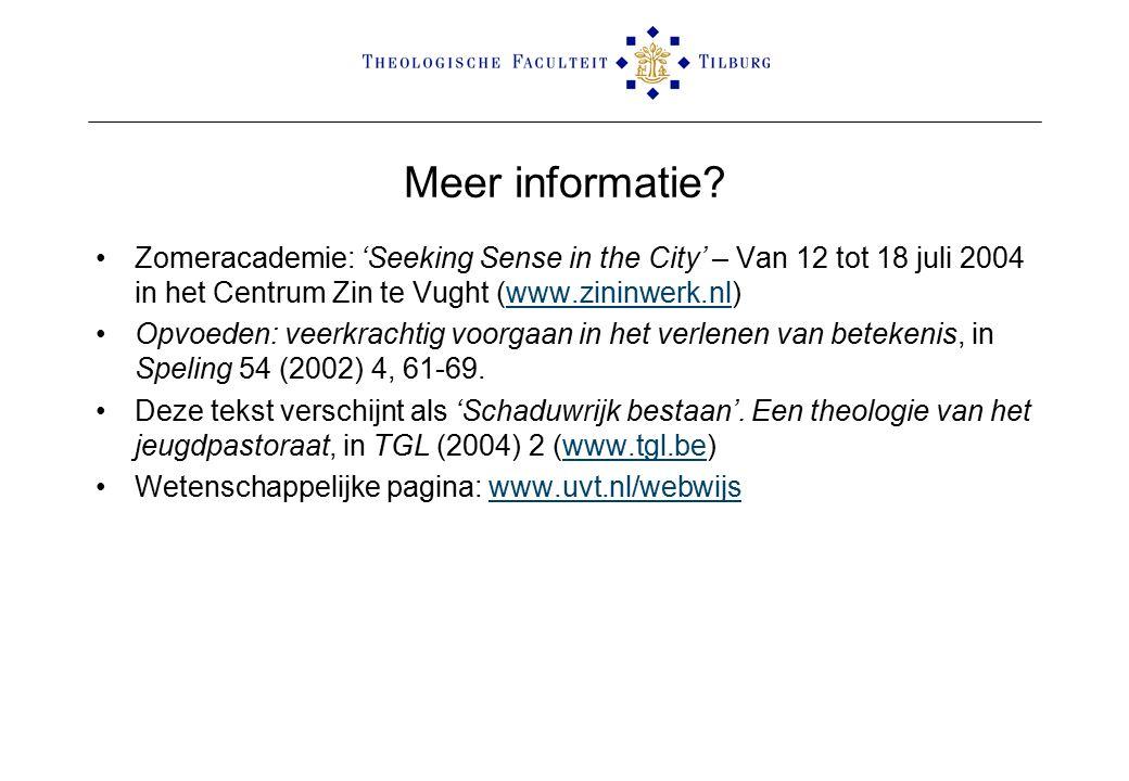 Meer informatie? Zomeracademie: 'Seeking Sense in the City' – Van 12 tot 18 juli 2004 in het Centrum Zin te Vught (www.zininwerk.nl)www.zininwerk.nl O