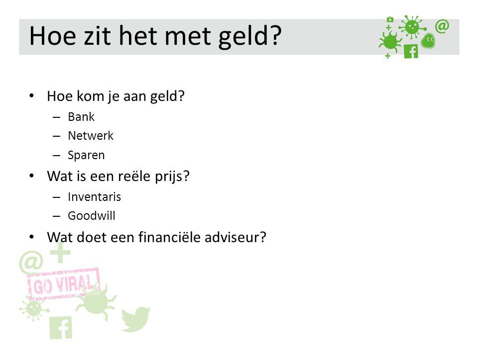 Hoe zit het met geld? Hoe kom je aan geld? – Bank – Netwerk – Sparen Wat is een reële prijs? – Inventaris – Goodwill Wat doet een financiële adviseur?