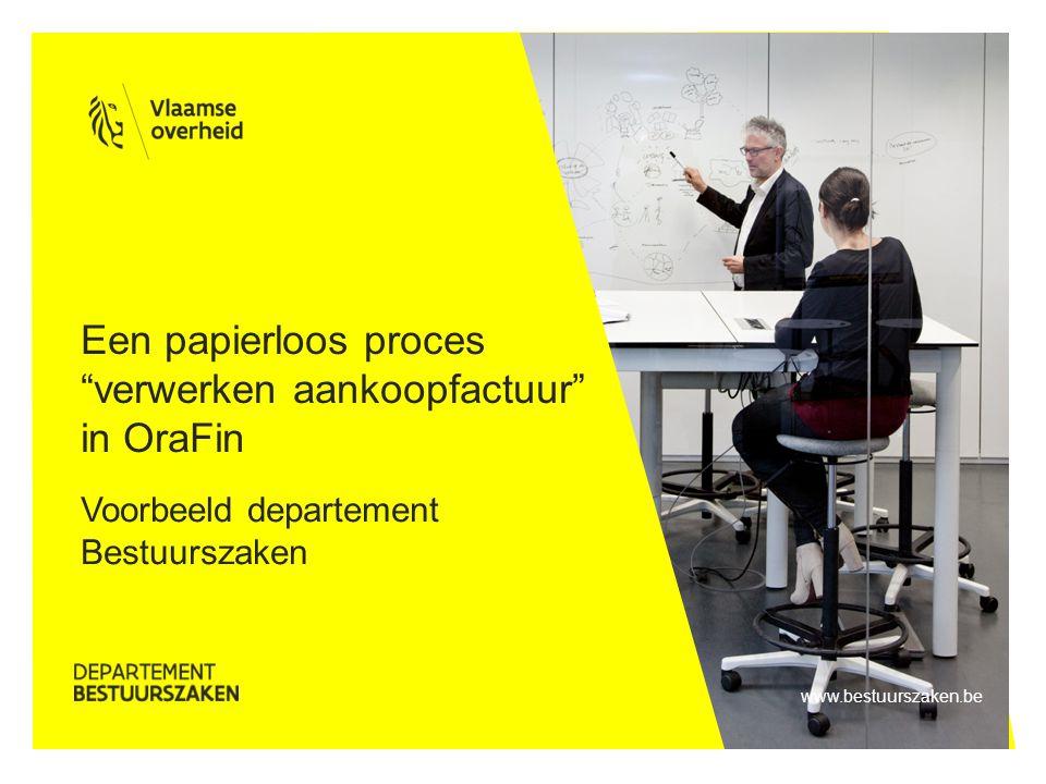 www.bestuurszaken.be Voorbeeld departement Bestuurszaken Een papierloos proces verwerken aankoopfactuur in OraFin