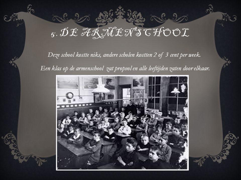 5.DE ARMENSCHOOL Deze school kostte niks, andere scholen kostten 2 of 3 cent per week.