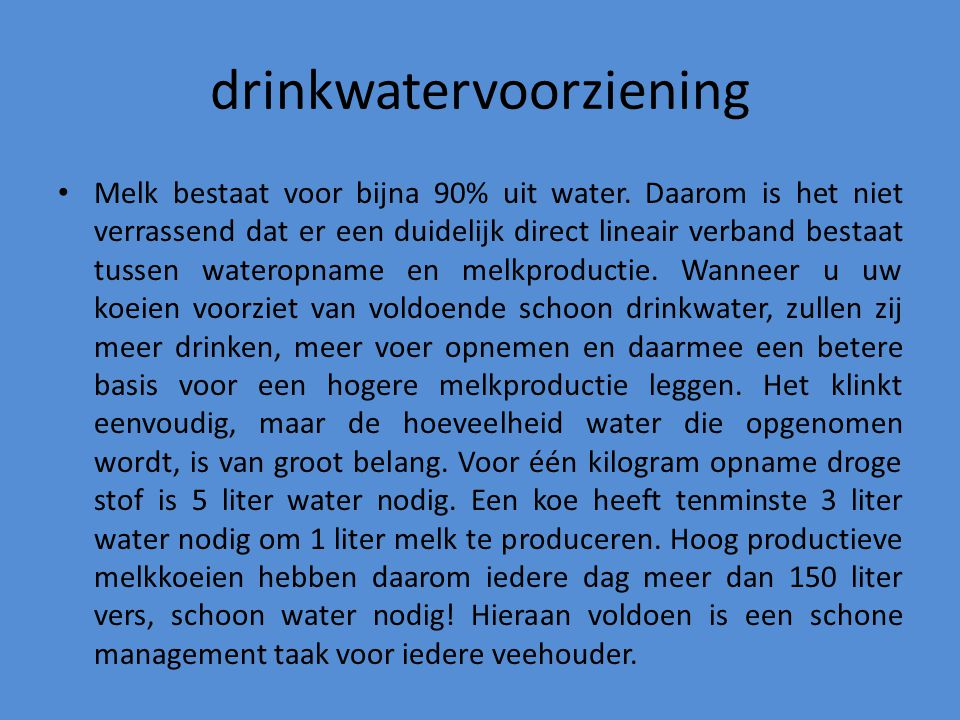 drinkwatervoorziening Melk bestaat voor bijna 90% uit water. Daarom is het niet verrassend dat er een duidelijk direct lineair verband bestaat tussen