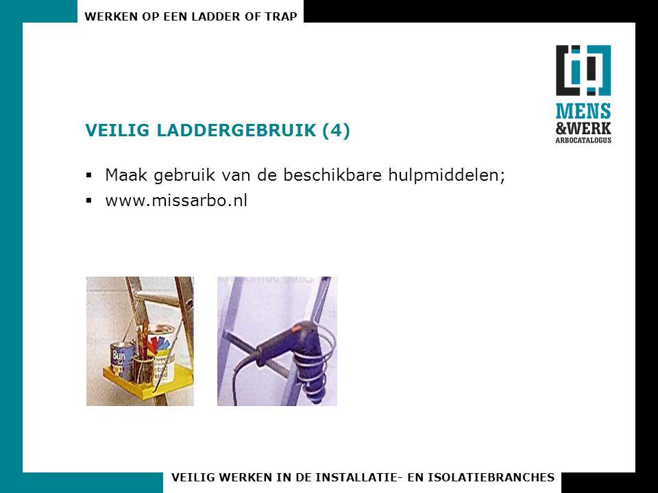 WERKEN OP EEN LADDER OF TRAP VEILIG WERKEN IN DE INSTALLATIE- EN ISOLATIEBRANCHES VEILIG LADDERGEBRUIK (4)  Maak gebruik van de beschikbare hulpmidde