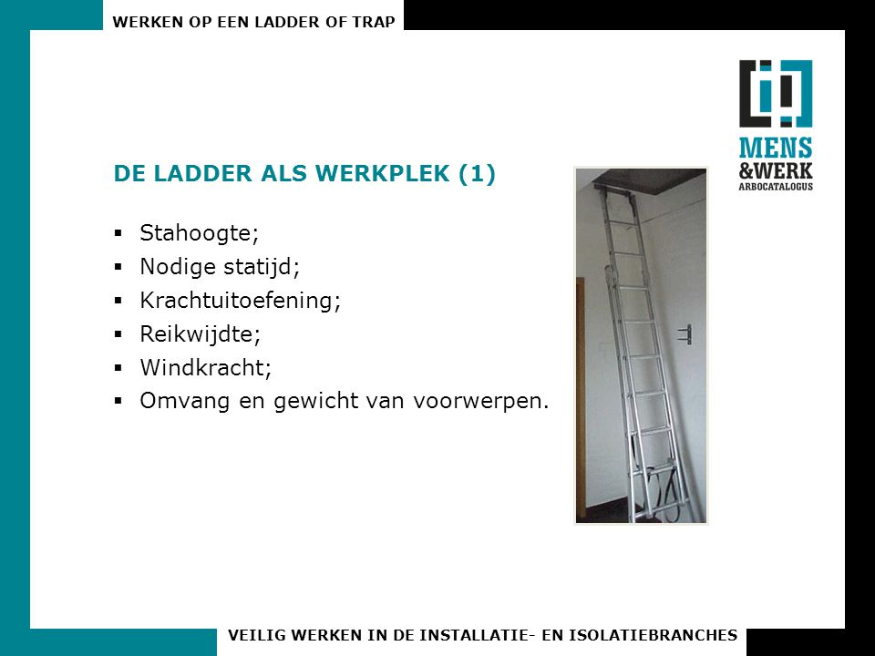 WERKEN OP EEN LADDER OF TRAP VEILIG WERKEN IN DE INSTALLATIE- EN ISOLATIEBRANCHES VEILIG LADDERGEBRUIK (3)  Maak gebruik van de beschikbare hulpmiddelen;  www.missarbo.nl