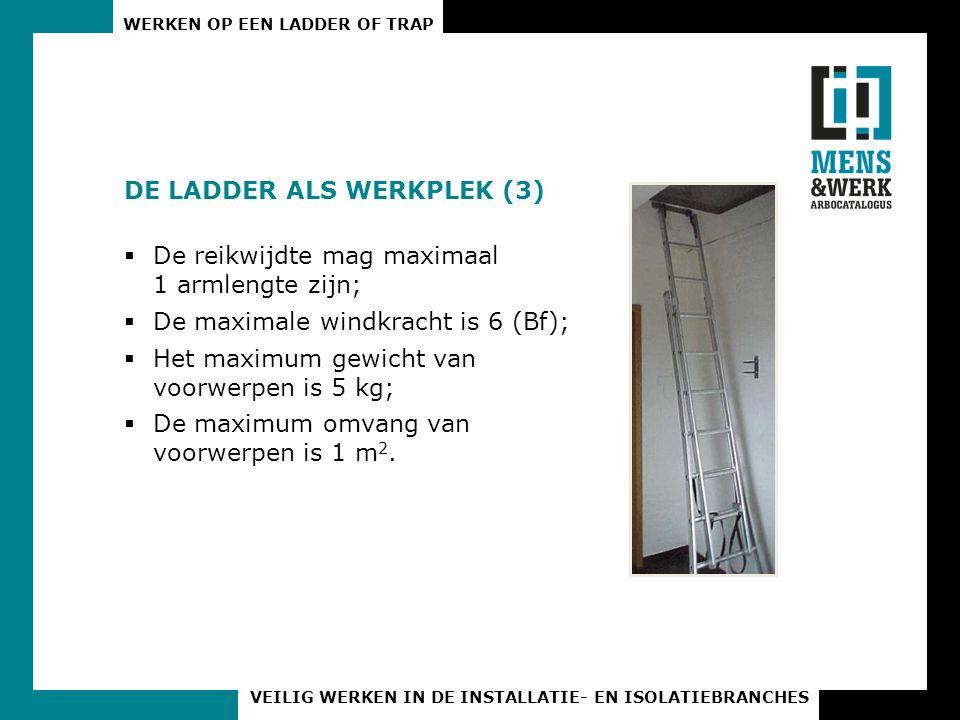 WERKEN OP EEN LADDER OF TRAP VEILIG WERKEN IN DE INSTALLATIE- EN ISOLATIEBRANCHES VEILIGE PLAATSING VAN DE LADDER (1)  Zet een ladder altijd onder een hoek van 75°.