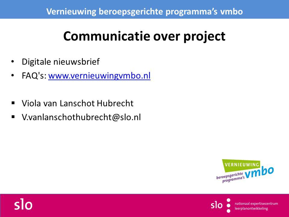 Communicatie over project Digitale nieuwsbrief FAQ s: www.vernieuwingvmbo.nlwww.vernieuwingvmbo.nl  Viola van Lanschot Hubrecht  V.vanlanschothubrecht@slo.nl Vernieuwing beroepsgerichte programma's vmbo