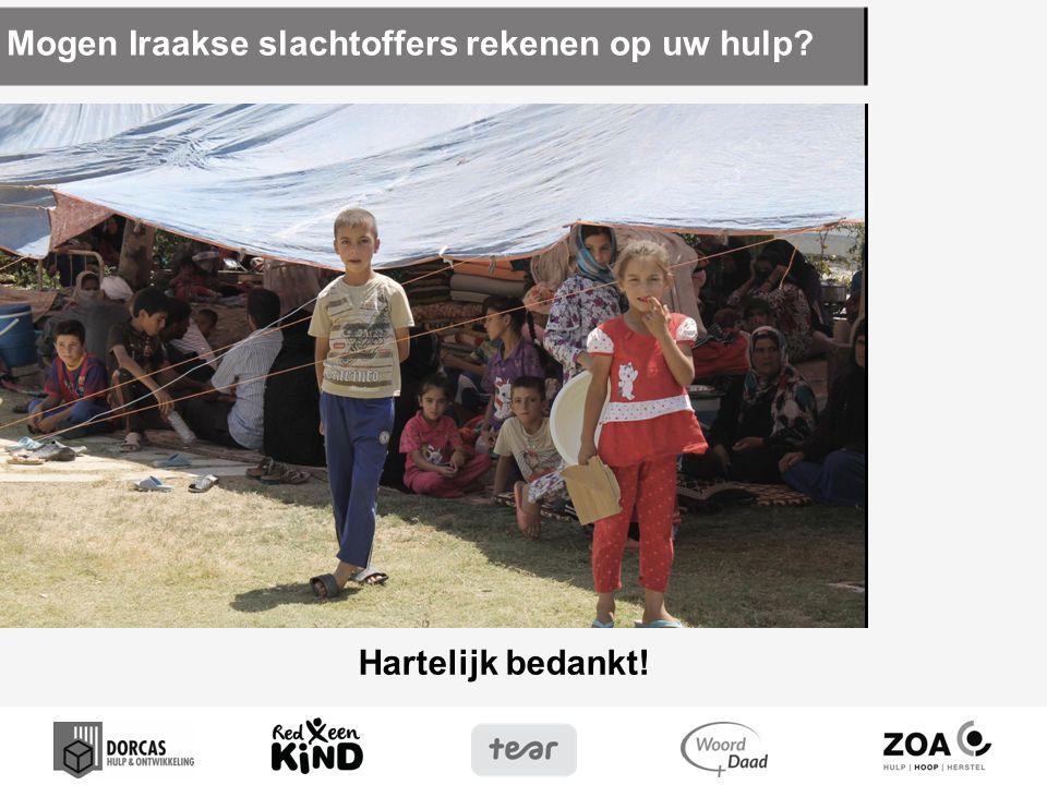 Meer informatie vindt u op: dorcas.nl/irak redeenkind.nl/irak tear.nl/irak woordendaad.nl zoa.nl/noodhulp-noord-irak Meer informatie