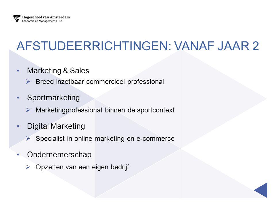 AFSTUDEERRICHTINGEN: VANAF JAAR 2 Marketing & Sales  Breed inzetbaar commercieel professional Sportmarketing  Marketingprofessional binnen de sportc
