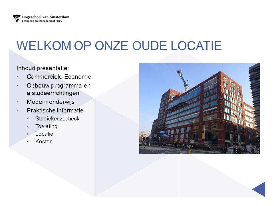 WELKOM OP ONZE OUDE LOCATIE Inhoud presentatie: Commerciële Economie Opbouw programma en afstudeerrichtingen Modern onderwijs Praktische informatie St