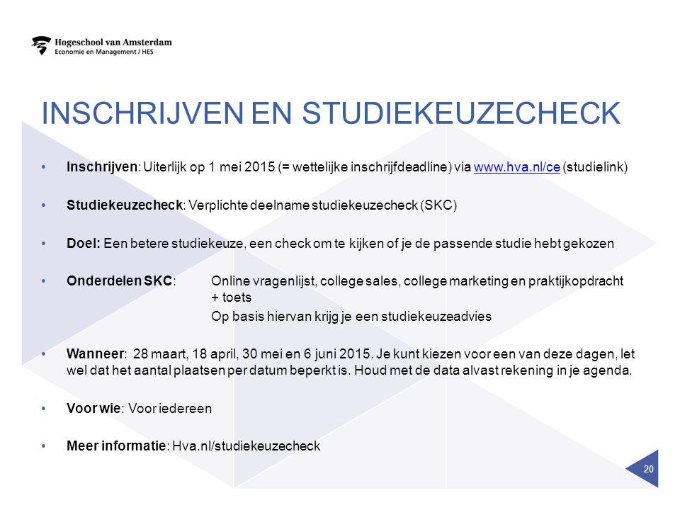 INSCHRIJVEN EN STUDIEKEUZECHECK Inschrijven:Uiterlijk op 1 mei 2015 (= wettelijke inschrijfdeadline) via www.hva.nl/ce (studielink)www.hva.nl/ce Studi