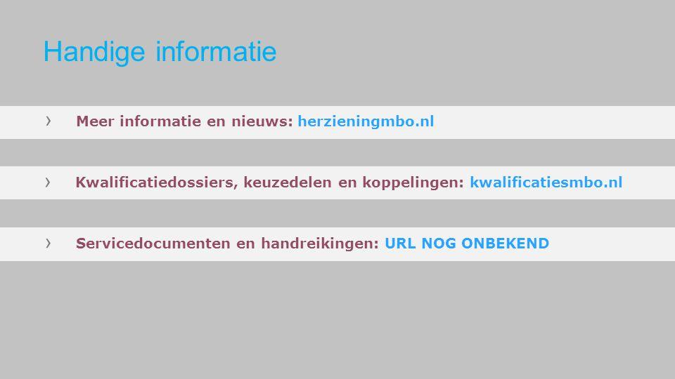 › Meer informatie en nieuws: herzieningmbo.nl › Kwalificatiedossiers, keuzedelen en koppelingen: kwalificatiesmbo.nl › Servicedocumenten en handreikingen: URL NOG ONBEKEND Handige informatie