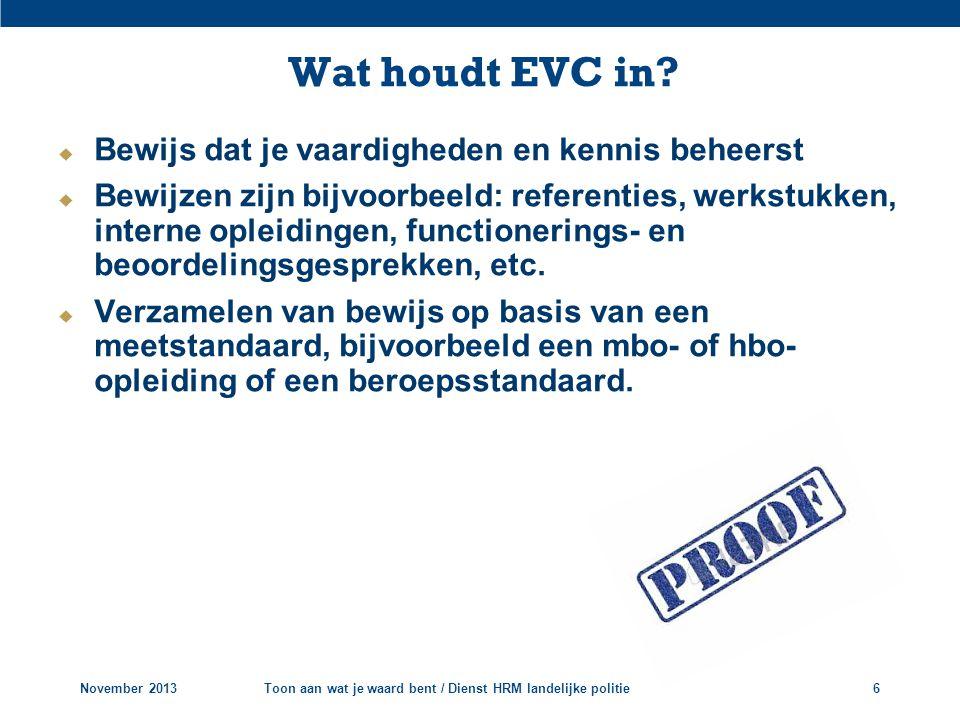 Het EVC-traject E Intakegesprek V Portfolio maken Assessment C Ervaringscertificaat November 2013Toon aan wat je waard bent / Dienst HRM landelijke politie7
