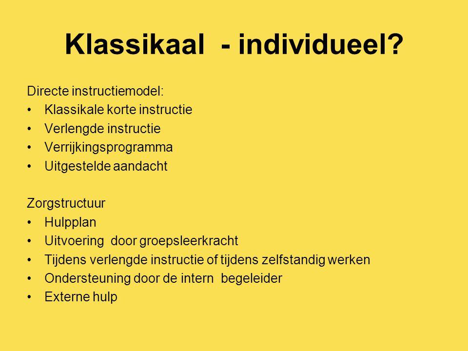 Klassikaal - individueel? Directe instructiemodel: Klassikale korte instructie Verlengde instructie Verrijkingsprogramma Uitgestelde aandacht Zorgstru