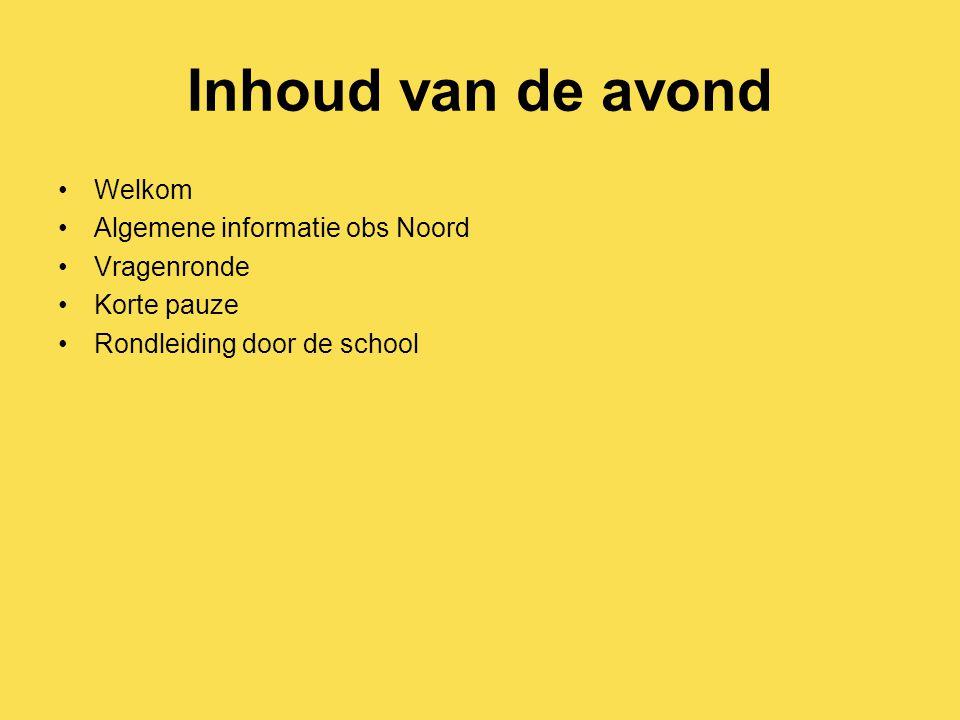 Inhoud van de avond Welkom Algemene informatie obs Noord Vragenronde Korte pauze Rondleiding door de school