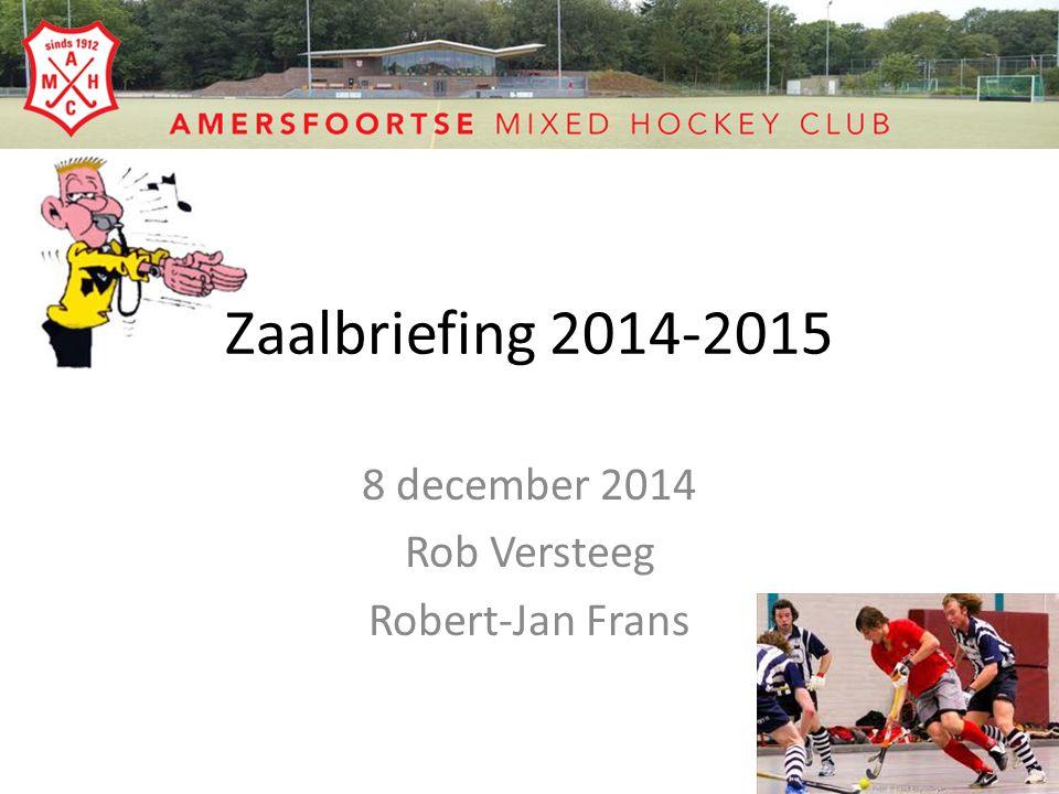 Zaalbriefing 2014-2015 8 december 2014 Rob Versteeg Robert-Jan Frans