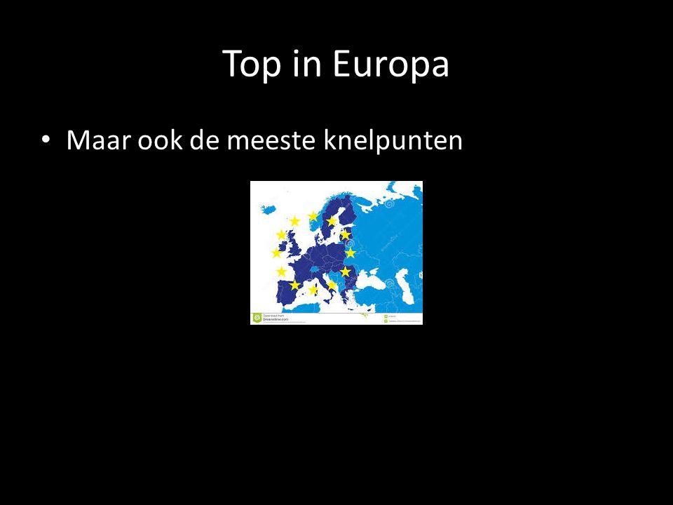 Top in Europa Maar ook de meeste knelpunten