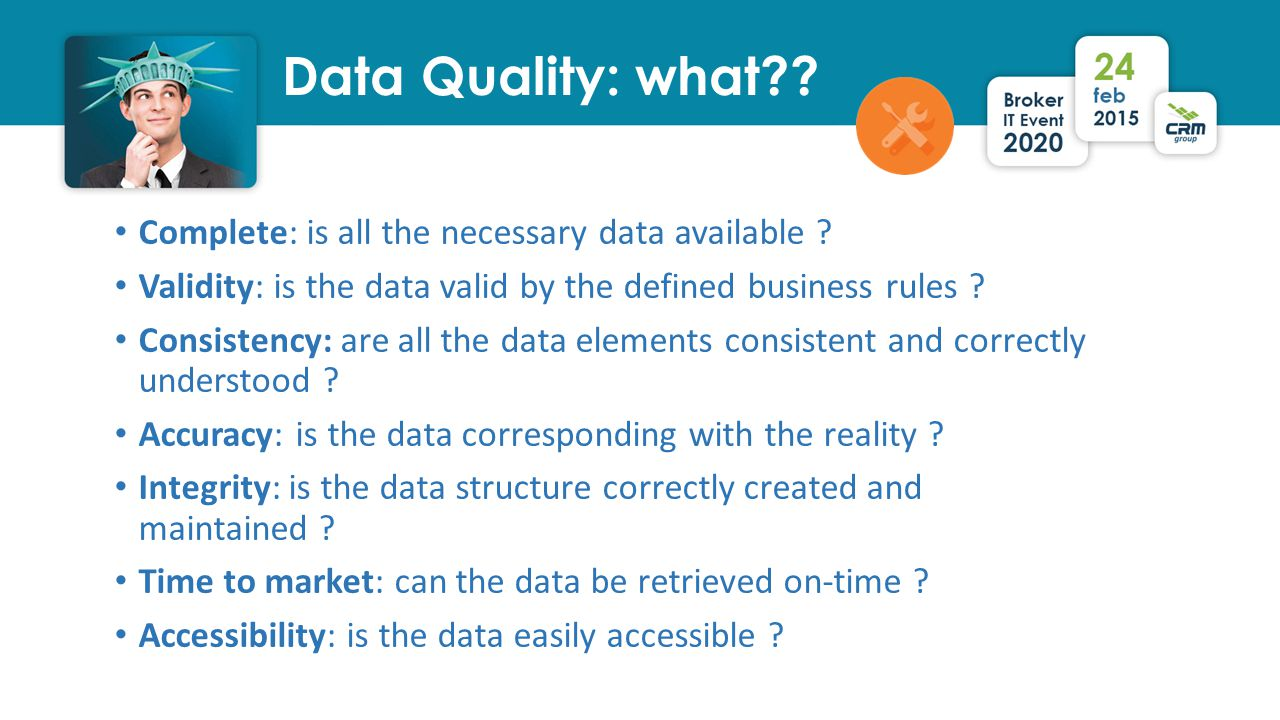 Data Quality: what . . Complete: is all the necessary data available .