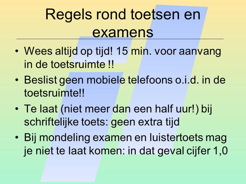 Regels rond toetsen en examens Wees altijd op tijd! 15 min. voor aanvang in de toetsruimte !! Beslist geen mobiele telefoons o.i.d. in de toetsruimte!