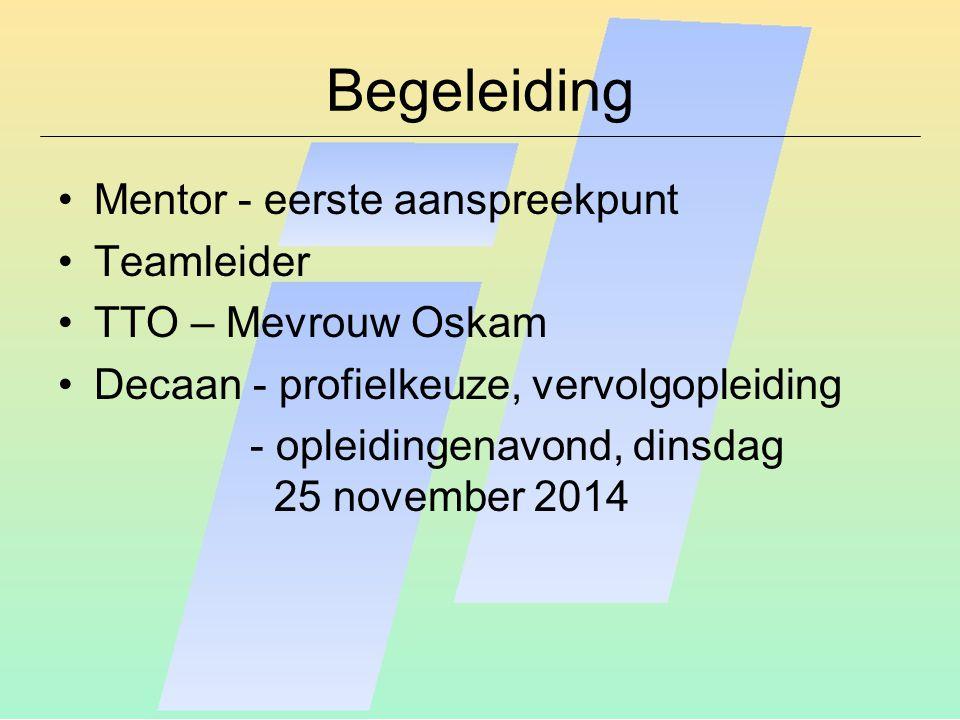 Begeleiding Mentor - eerste aanspreekpunt Teamleider TTO – Mevrouw Oskam Decaan - profielkeuze, vervolgopleiding - opleidingenavond, dinsdag 25 novemb