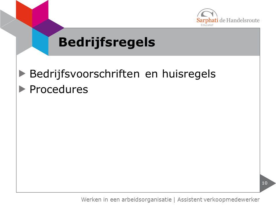 Werken in een arbeidsorganisatie | Assistent verkoopmedewerker Bedrijfsvoorschriften en huisregels Procedures 10 Bedrijfsregels