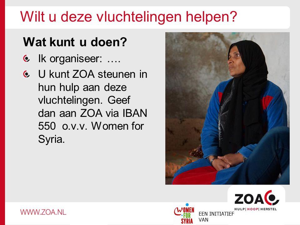 Wilt u deze vluchtelingen helpen? Wat kunt u doen? Ik organiseer: …. U kunt ZOA steunen in hun hulp aan deze vluchtelingen. Geef dan aan ZOA via IBAN
