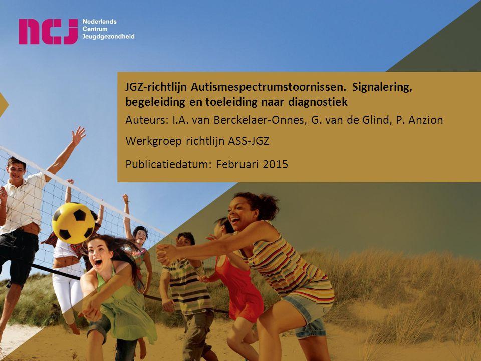 JGZ-richtlijn Autismespectrumstoornissen. Signalering, begeleiding en toeleiding naar diagnostiek Auteurs: I.A. van Berckelaer-Onnes, G. van de Glind,
