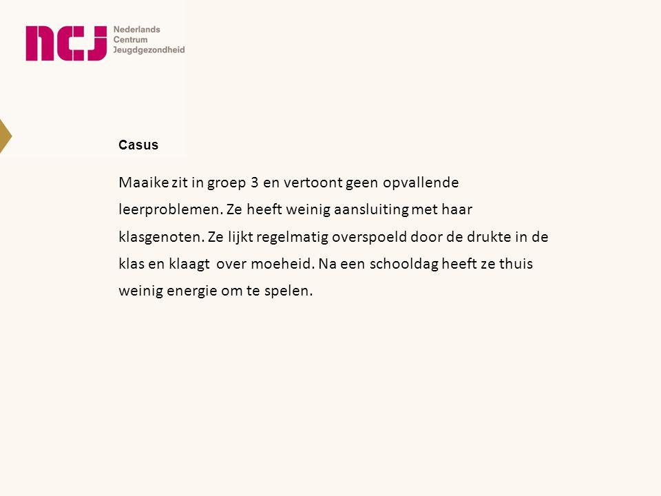 Casus Maaike zit in groep 3 en vertoont geen opvallende leerproblemen. Ze heeft weinig aansluiting met haar klasgenoten. Ze lijkt regelmatig overspoel